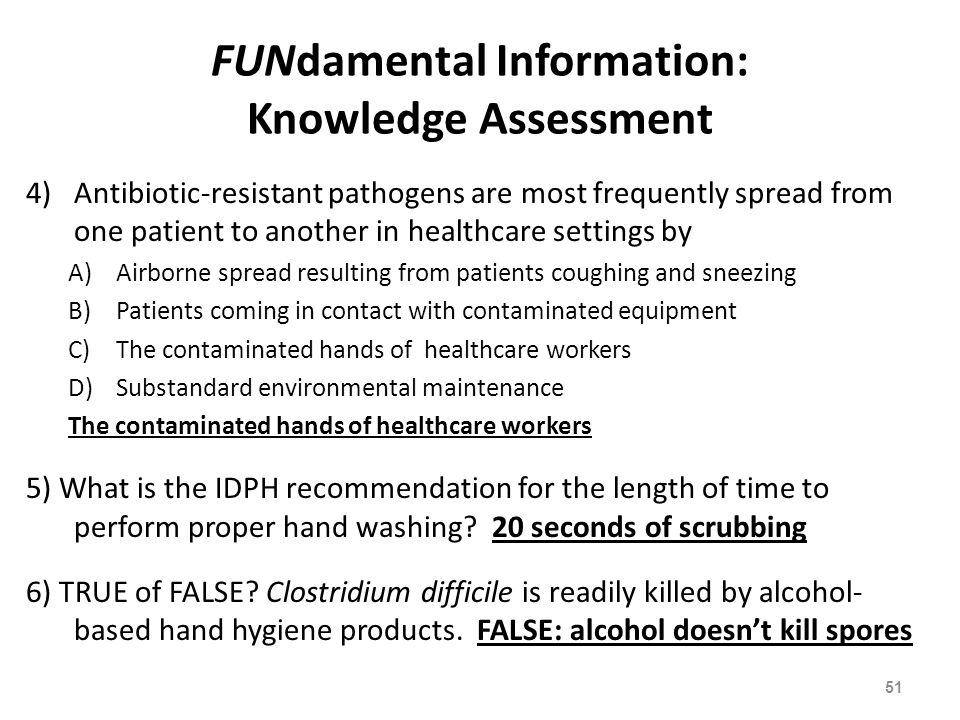 FUNdamental Information: Knowledge Assessment 4)Antibiotic-resistant pathogens are most frequently spread from one patient to another in healthcare se