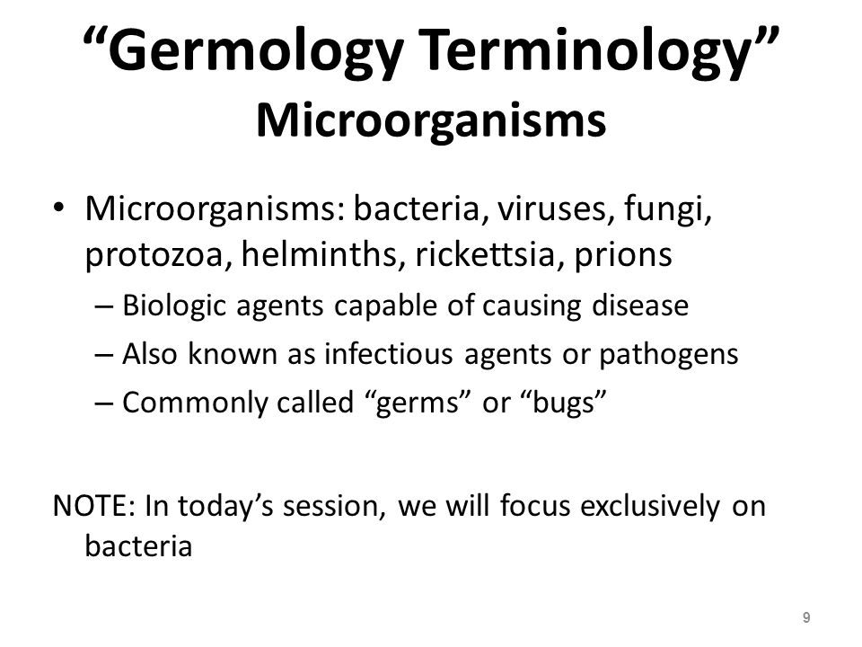Germology Terminology Microorganisms Microorganisms: bacteria, viruses, fungi, protozoa, helminths, rickettsia, prions – Biologic agents capable of ca