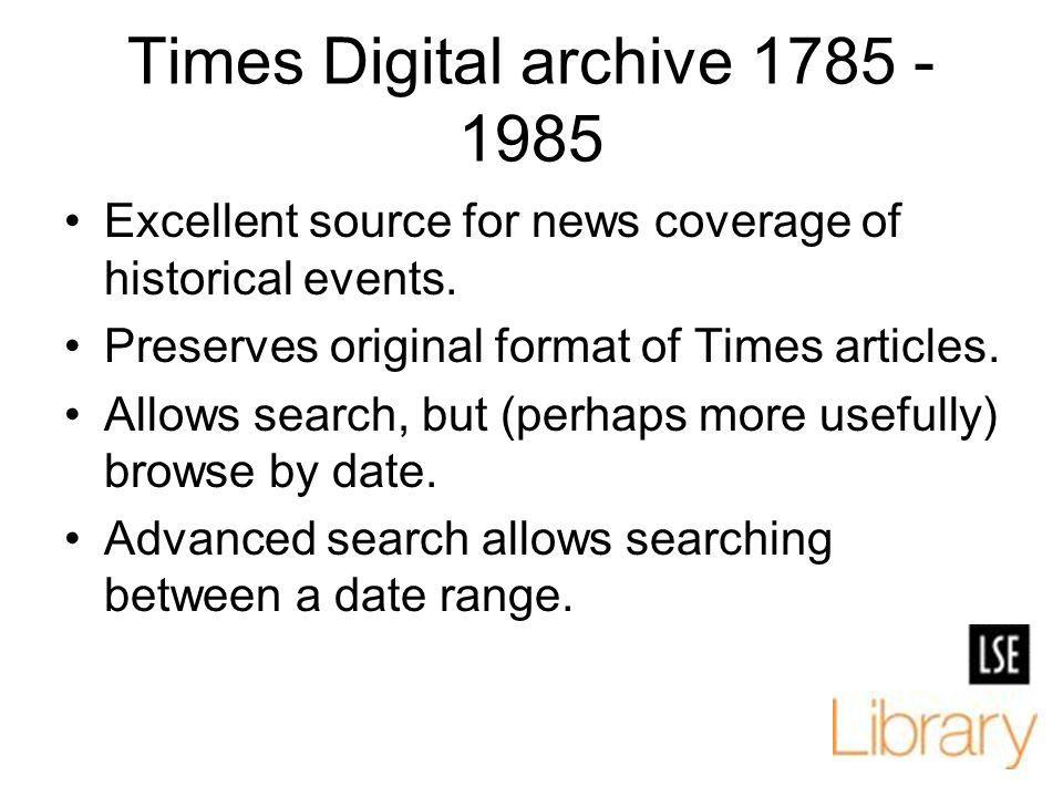 Times Digital archive 1785 - 1985 Excellent source for news coverage of historical events. Preserves original format of Times articles. Allows search,