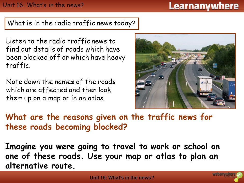 Geography Unit 16: Whats in the news.What is in the radio traffic news today.