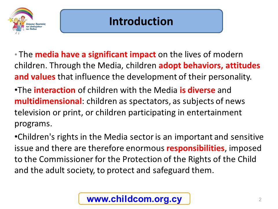 www.childcom.org.cy The media have a significant impact on the lives of modern children. Through the Media, children adopt behaviors, attitudes and va