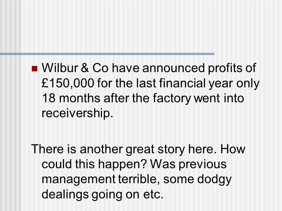 Wilbur & Co have announced profits of £150,000 for the last financial year only 18 months after the factory was completely destroyed by a devastating explosion.