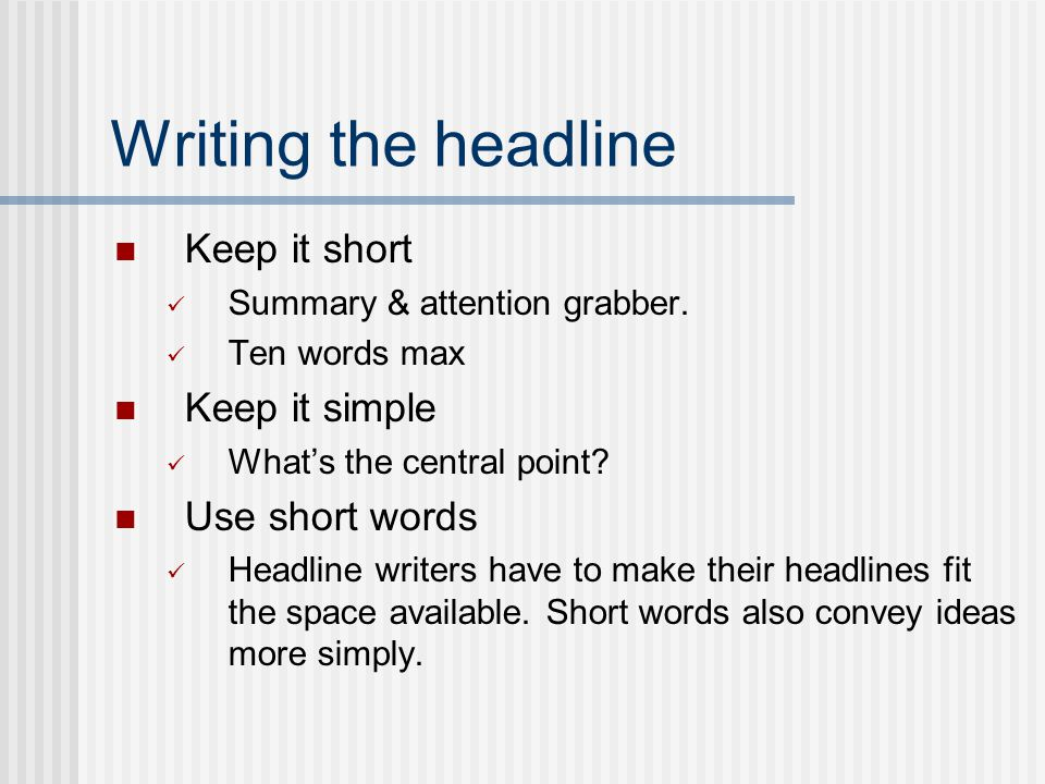 Writing the headline After you have written the main body, you can move on to the headline. The intro will give you good direction and focus your mind