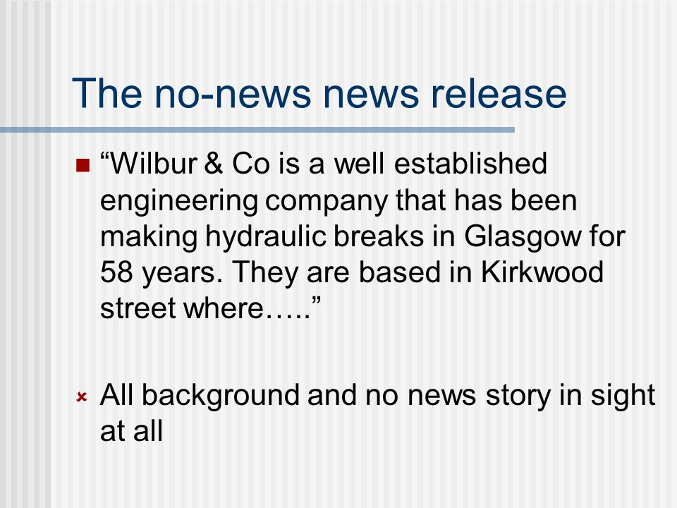 What makes a good news release? Substance & good, appropriate writing Must contain news and not be just background info Despite this, all too many new
