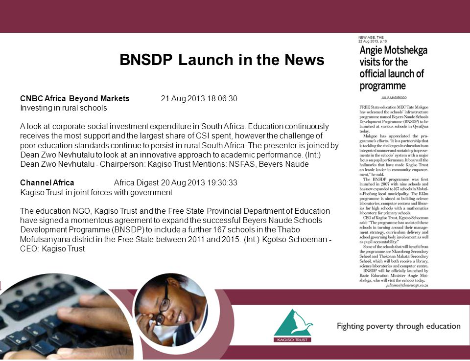 BNSDP Launch in the News CNBC Africa Beyond Markets21 Aug 2013 18:06:30 Investing in rural schools A look at corporate social investment expenditure in South Africa.