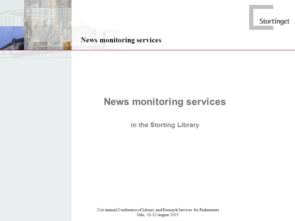 21st Annual Conference of Library and Research Services for Parliaments Oslo, 10-12 August 2005 News monitoring services in the Storting Library