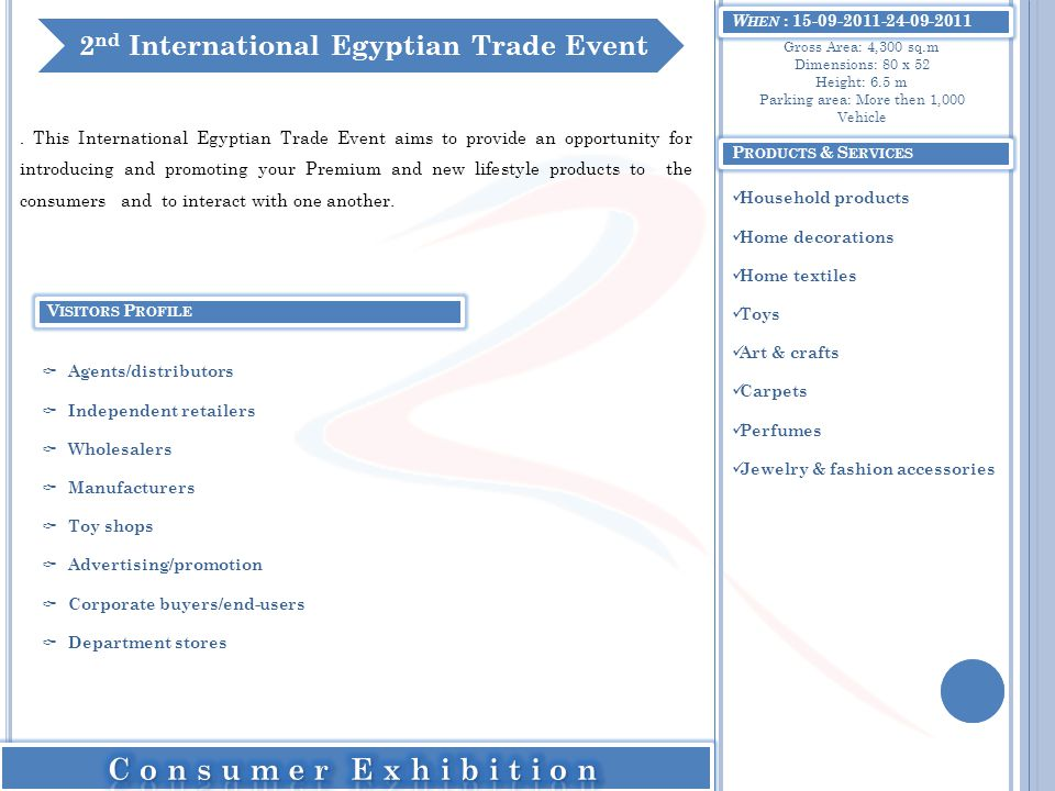 W HEN : 15-09-2011-24-09-2011. This International Egyptian Trade Event aims to provide an opportunity for introducing and promoting your Premium and n