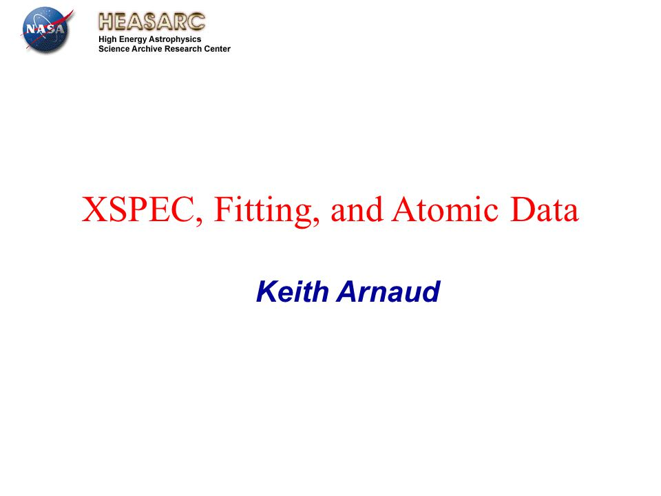 July 13th 2012 Leicester XSPEC, Fitting, and Atomic Data Keith Arnaud