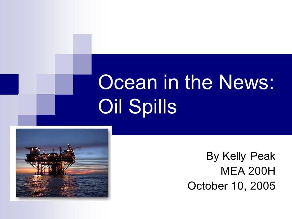 Ocean in the News: Oil Spills By Kelly Peak MEA 200H October 10, 2005