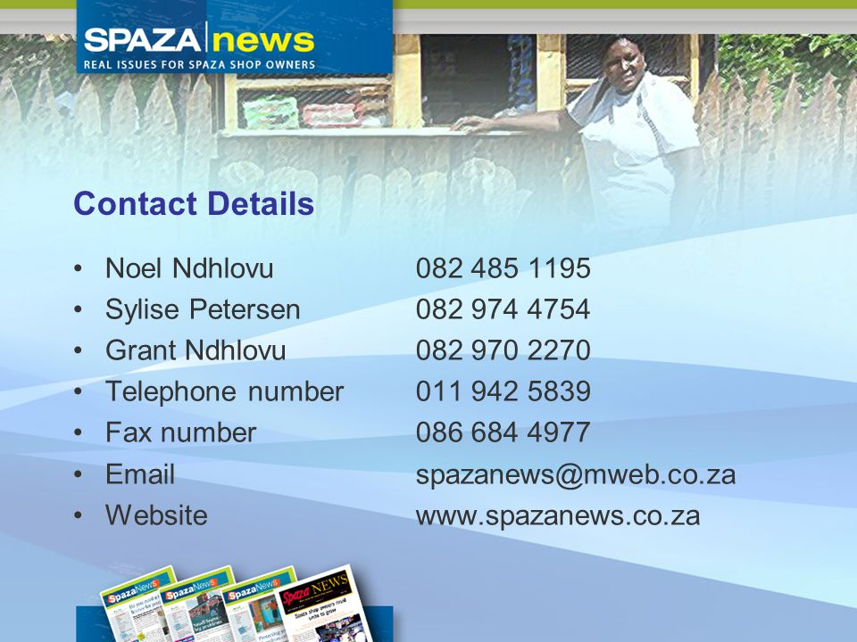 Contact Details Noel Ndhlovu 082 485 1195 Sylise Petersen 082 974 4754 Grant Ndhlovu 082 970 2270 Telephone number 011 942 5839 Fax number 086 684 4977 Email spazanews@mweb.co.za Website www.spazanews.co.za