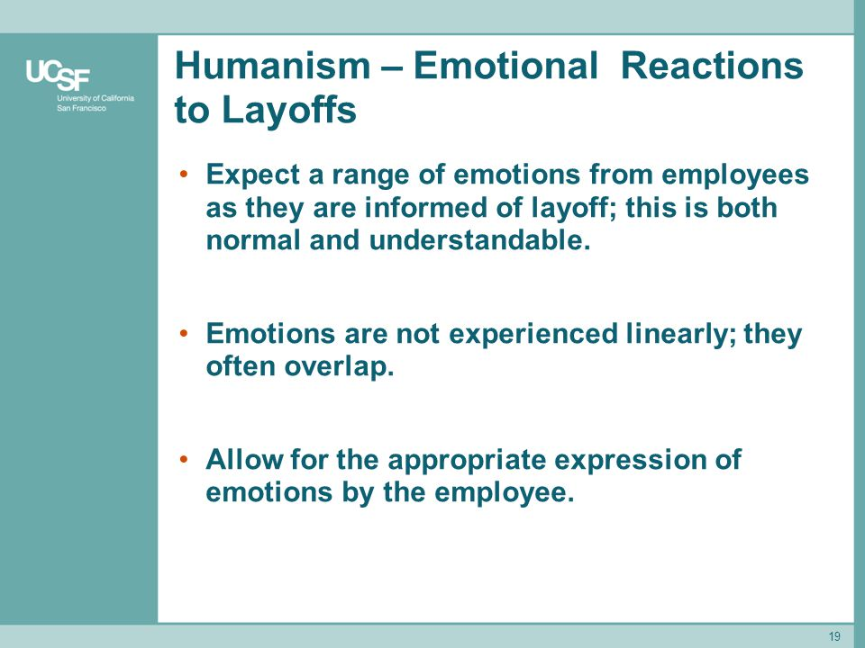 19 Humanism – Emotional Reactions to Layoffs Expect a range of emotions from employees as they are informed of layoff; this is both normal and underst