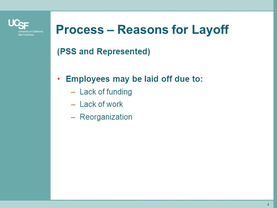 4 Process – Reasons for Layoff (PSS and Represented) Employees may be laid off due to: –Lack of funding –Lack of work –Reorganization