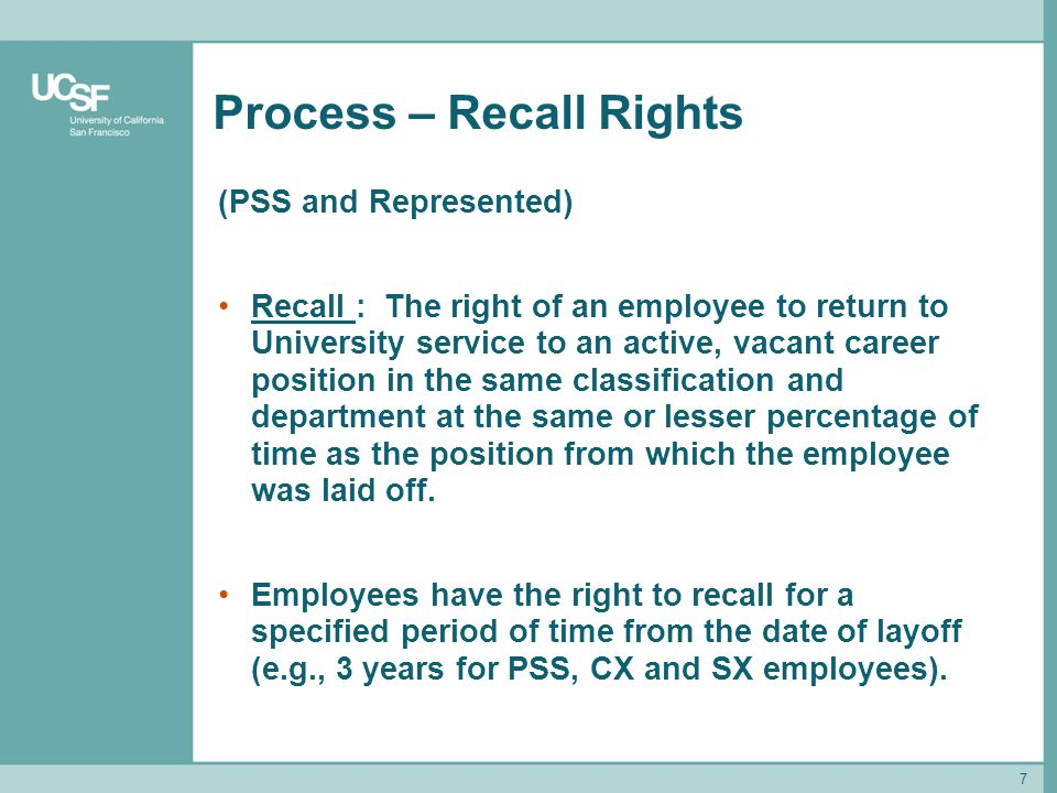 7 Process – Recall Rights (PSS and Represented) Recall : The right of an employee to return to University service to an active, vacant career position