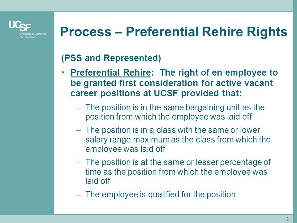 8 Process – Preferential Rehire Rights (PSS and Represented) Preferential Rehire: The right of en employee to be granted first consideration for activ
