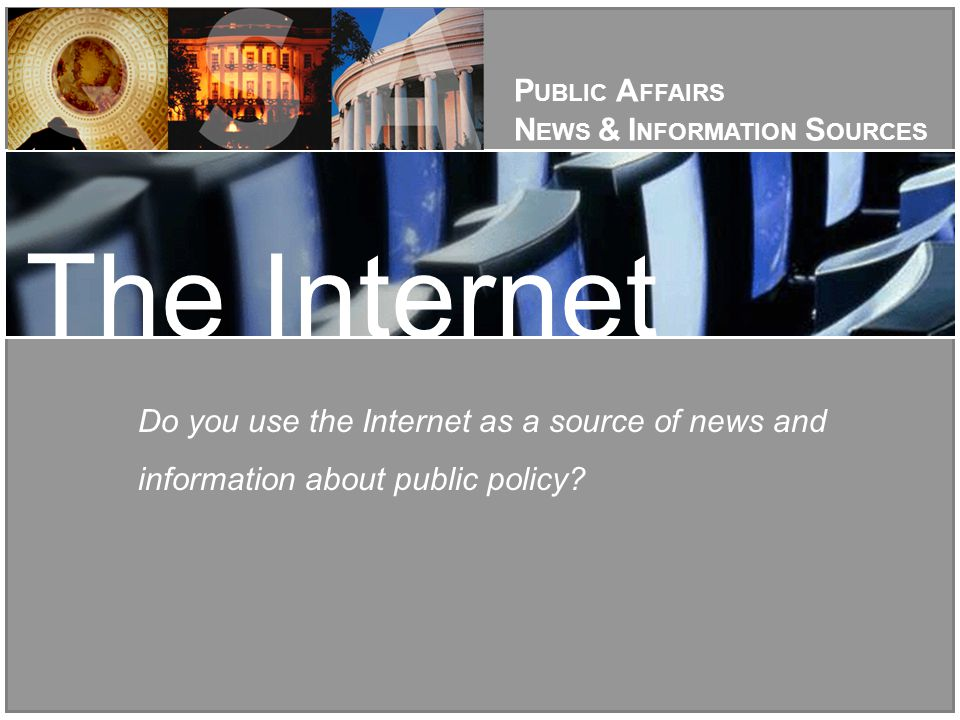 Do you use the Internet as a source of news and information about public policy.