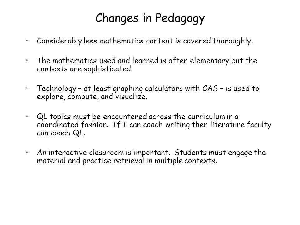 Changes in Pedagogy Considerably less mathematics content is covered thoroughly.