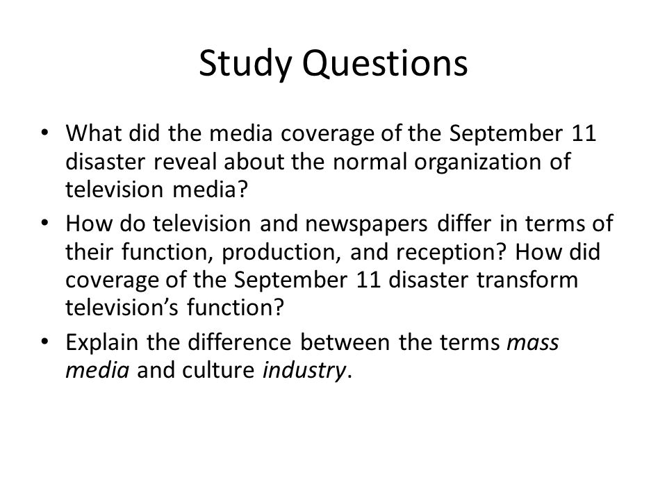 Study Questions What did the media coverage of the September 11 disaster reveal about the normal organization of television media.