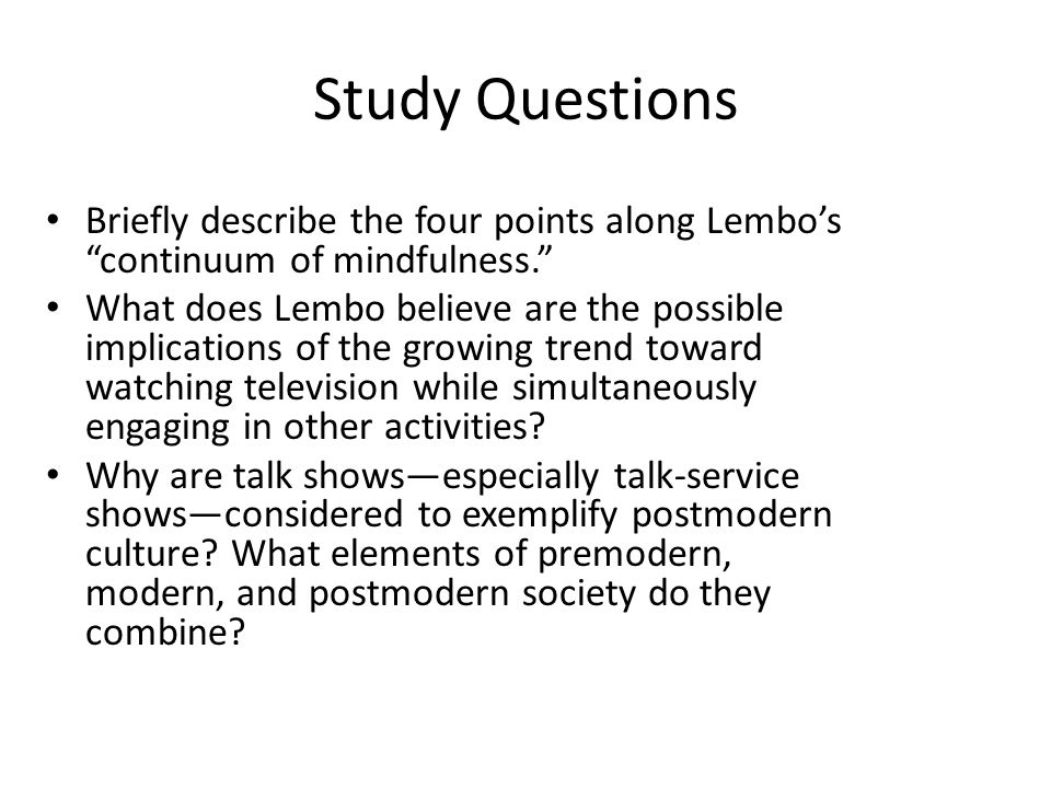 Study Questions Briefly describe the four points along Lembos continuum of mindfulness.