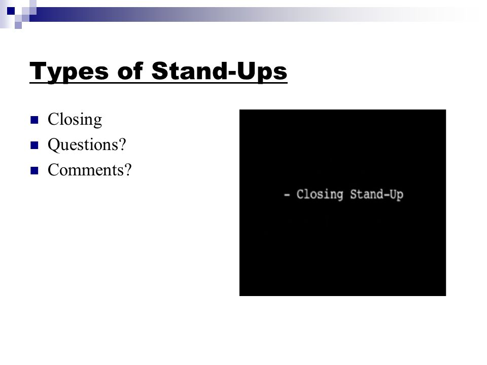 Types of Stand-Ups Closing Questions? Comments?