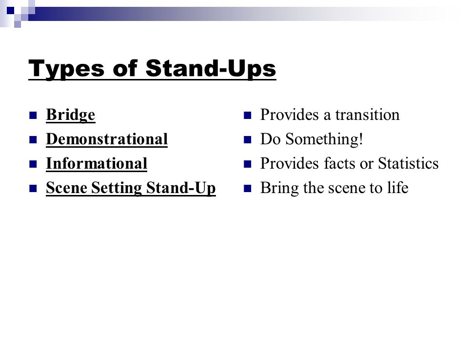 Types of Stand-Ups Bridge Demonstrational Informational Scene Setting Stand-Up Provides a transition Do Something.