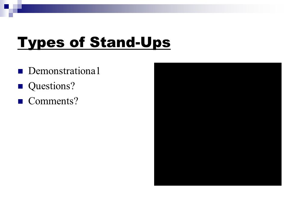 Types of Stand-Ups Demonstrationa1 Questions Comments