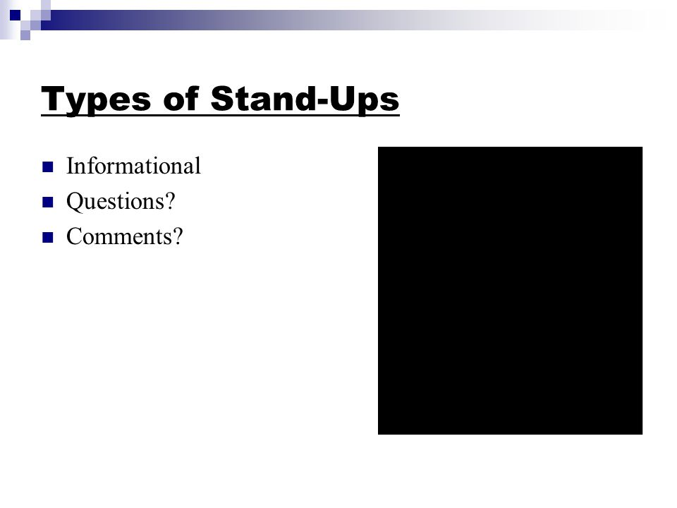 Types of Stand-Ups Informational Questions Comments
