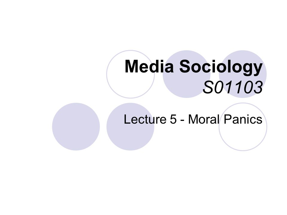 Media Sociology S01103 Lecture 5 - Moral Panics