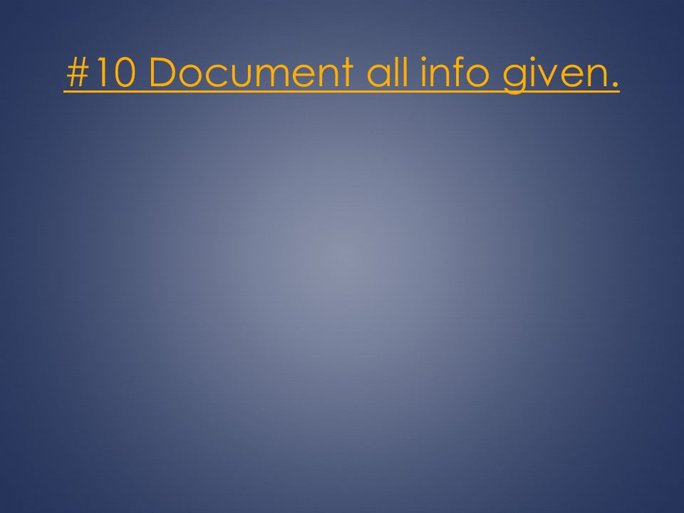 #10 Document all info given.