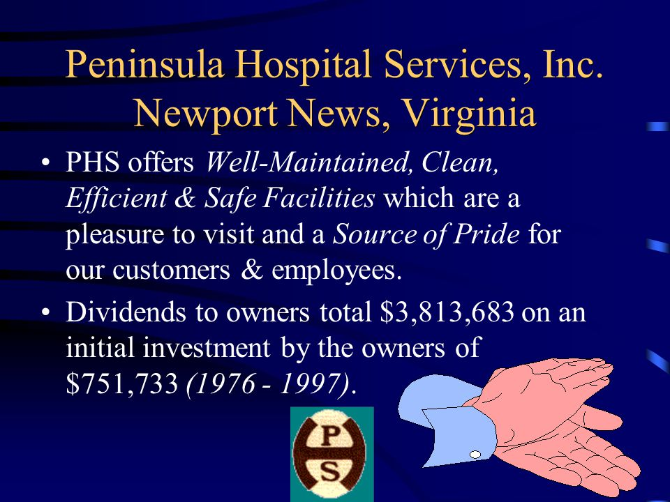 Peninsula Hospital Services, Inc. Newport News, Virginia The System embraces the Total System Approach. We assist in the mgmt. of linen from the user