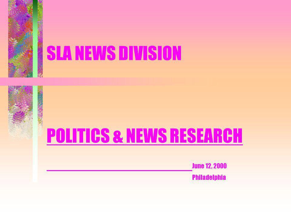 SLA NEWS DIVISION POLITICS & NEWS RESEARCH June 12, 2000 Philadelphia