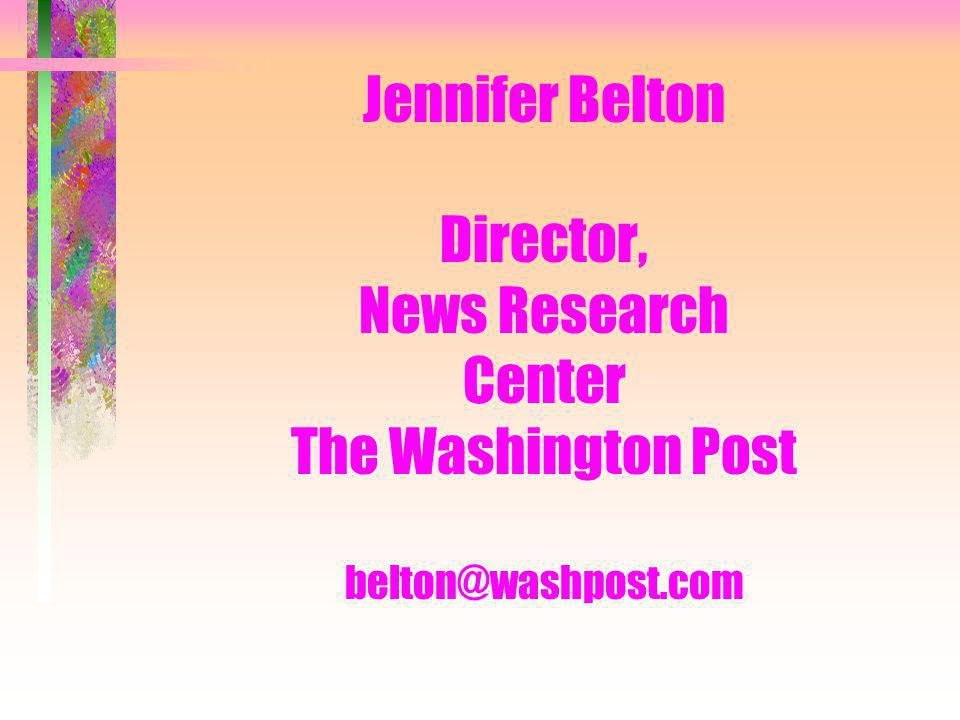 MODERATOR Jennifer Belton Director, News Research Center The Washington Post belton@washpost.com