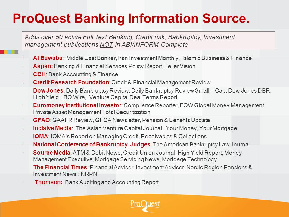 ProQuest Banking Information Source. Al Bawaba: Middle East Banker, Iran Investment Monthly, Islamic Business & Finance Aspen: Banking & Financial Ser