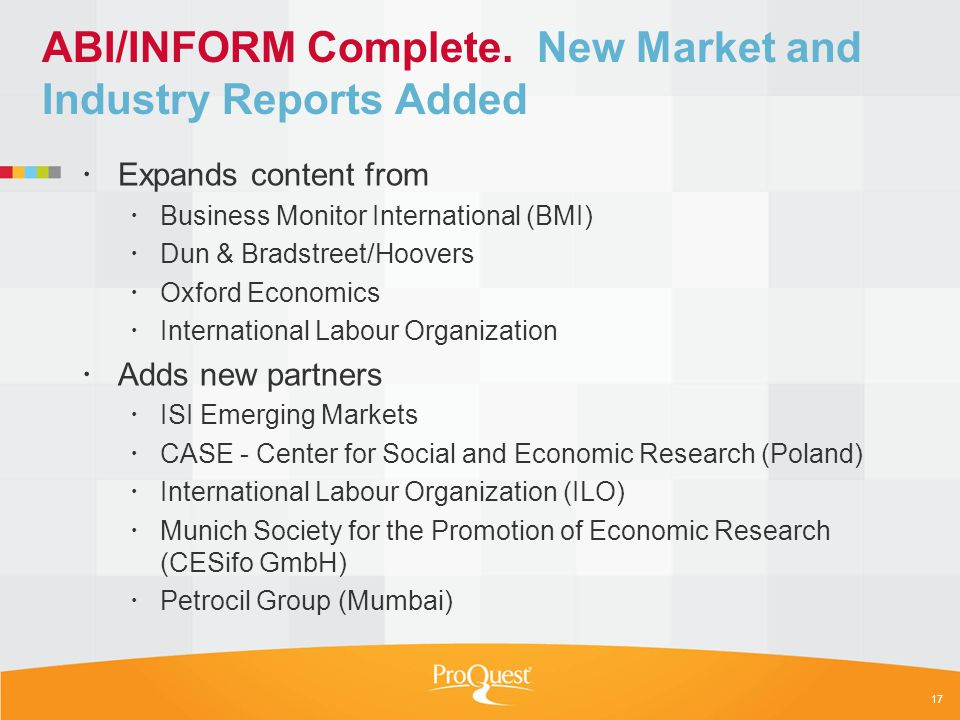 ABI/INFORM Complete. New Market and Industry Reports Added Expands content from Business Monitor International (BMI) Dun & Bradstreet/Hoovers Oxford E