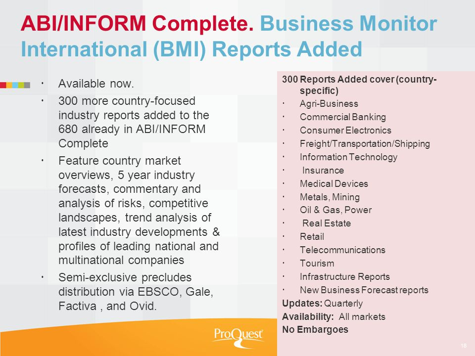 ABI/INFORM Complete. Business Monitor International (BMI) Reports Added Available now. 300 more country-focused industry reports added to the 680 alre