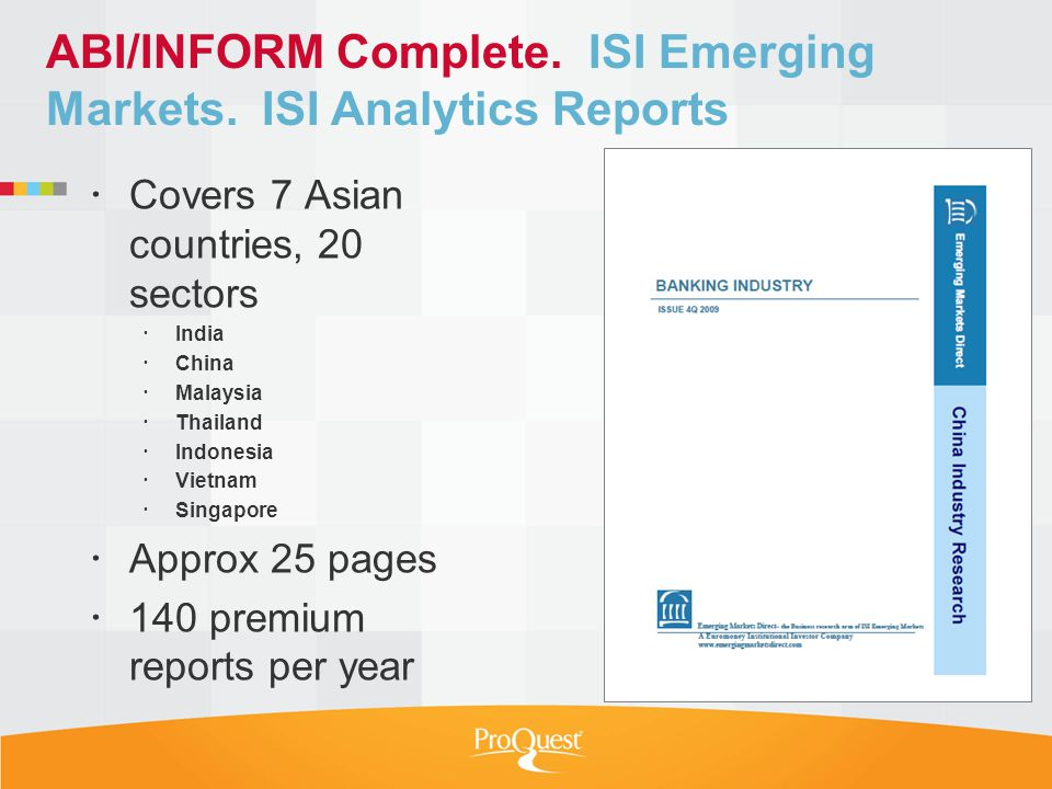 ABI/INFORM Complete. ISI Emerging Markets. ISI Analytics Reports Covers 7 Asian countries, 20 sectors India China Malaysia Thailand Indonesia Vietnam