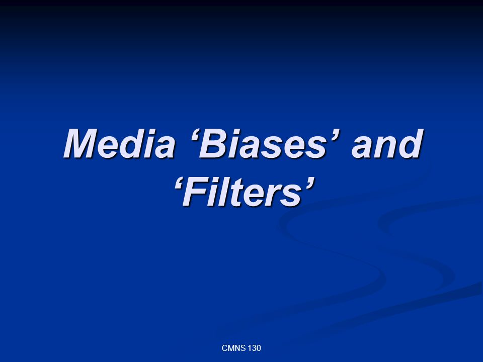 CMNS 130 Media Biases and Filters