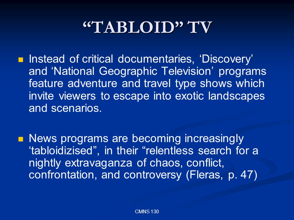 CMNS 130 TABLOID TV Instead of critical documentaries, Discovery and National Geographic Television programs feature adventure and travel type shows w