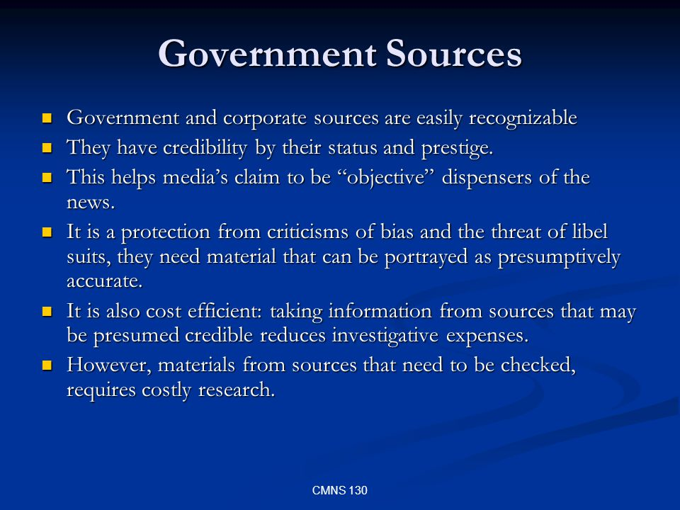 CMNS 130 Government Sources Government and corporate sources are easily recognizable Government and corporate sources are easily recognizable They have credibility by their status and prestige.