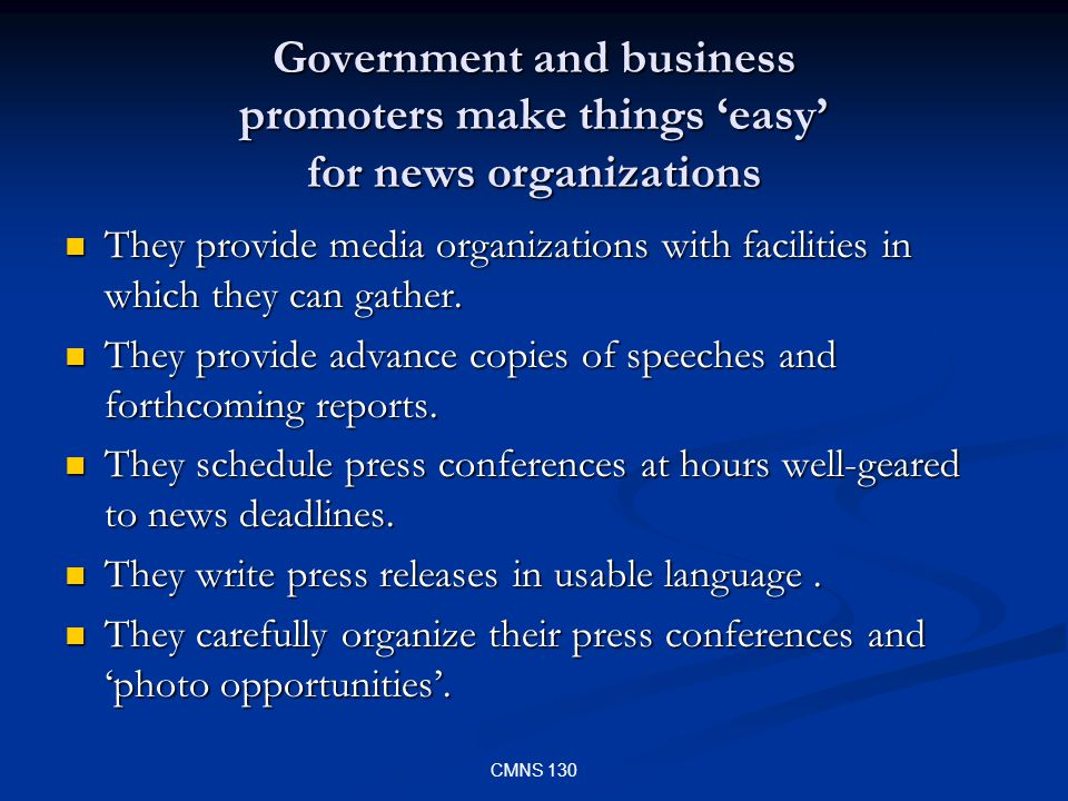 CMNS 130 Government and business promoters make things easy for news organizations They provide media organizations with facilities in which they can gather.