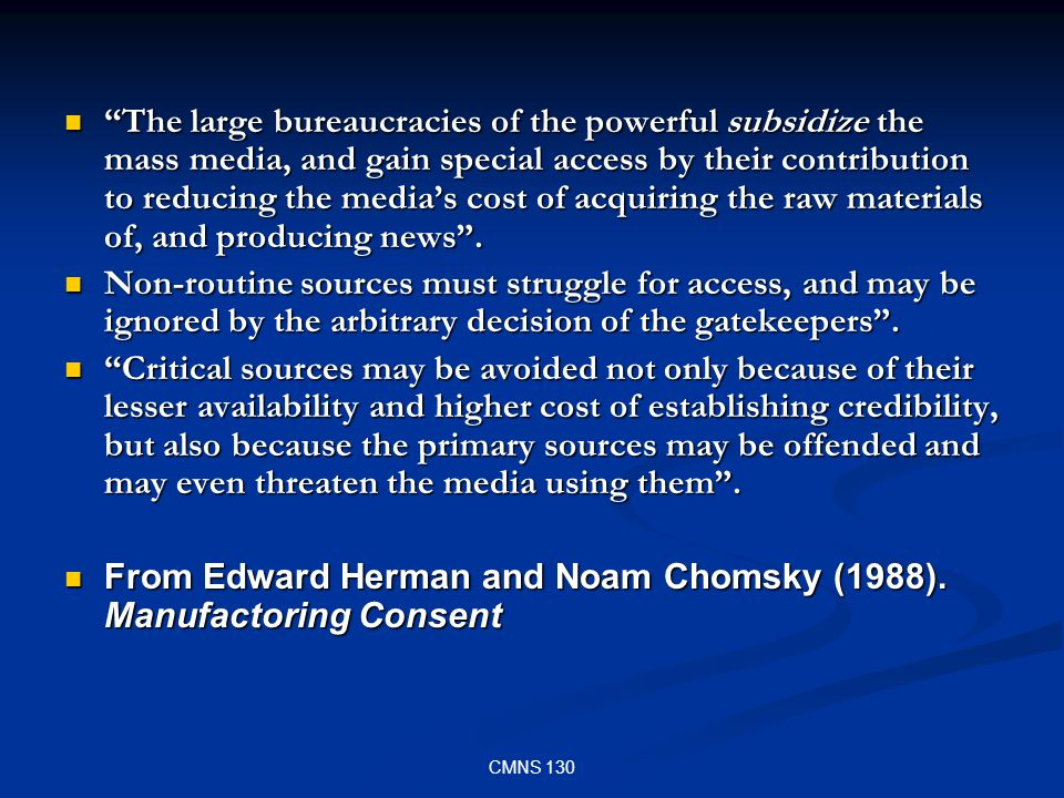 CMNS 130 The large bureaucracies of the powerful subsidize the mass media, and gain special access by their contribution to reducing the medias cost o