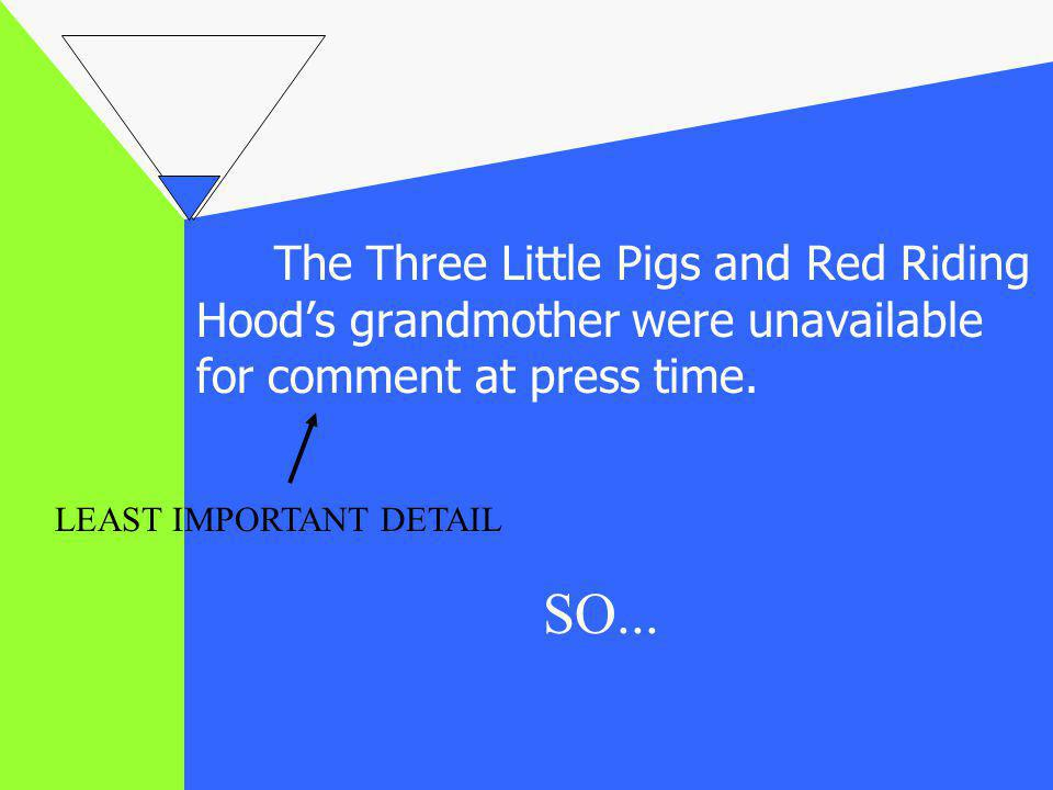The Three Little Pigs and Red Riding Hoods grandmother were unavailable for comment at press time. SO... LEAST IMPORTANT DETAIL
