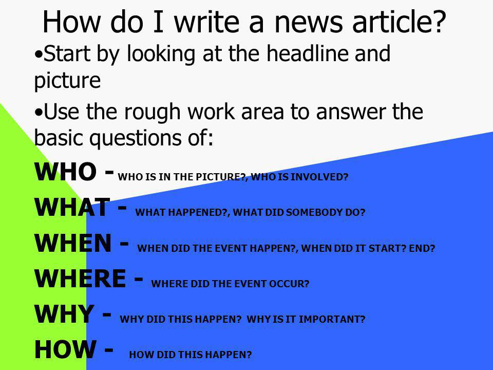 Remember that you are making up the events of the news article.