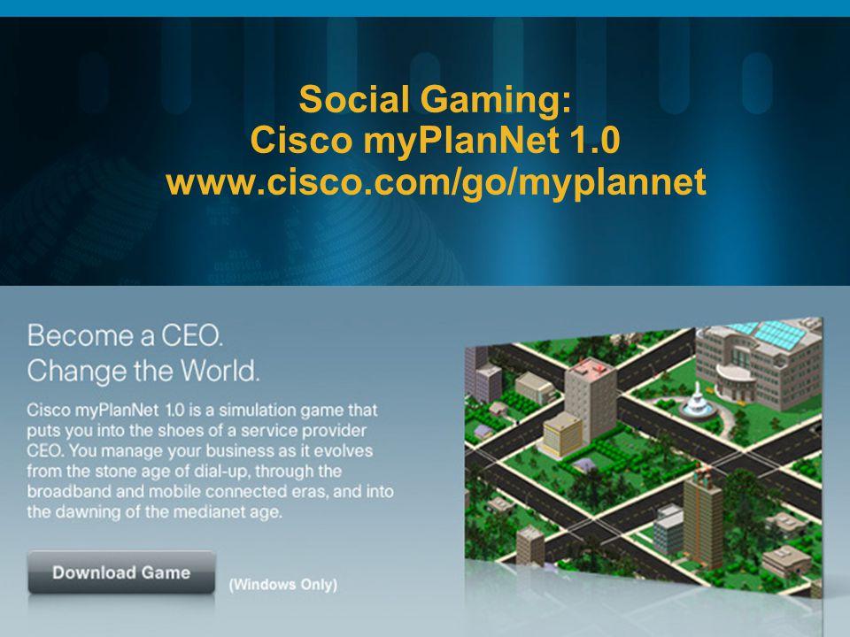 Social Gaming: Cisco myPlanNet 1.0 www.cisco.com/go/myplannet