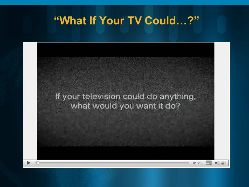 What If Your TV Could…?
