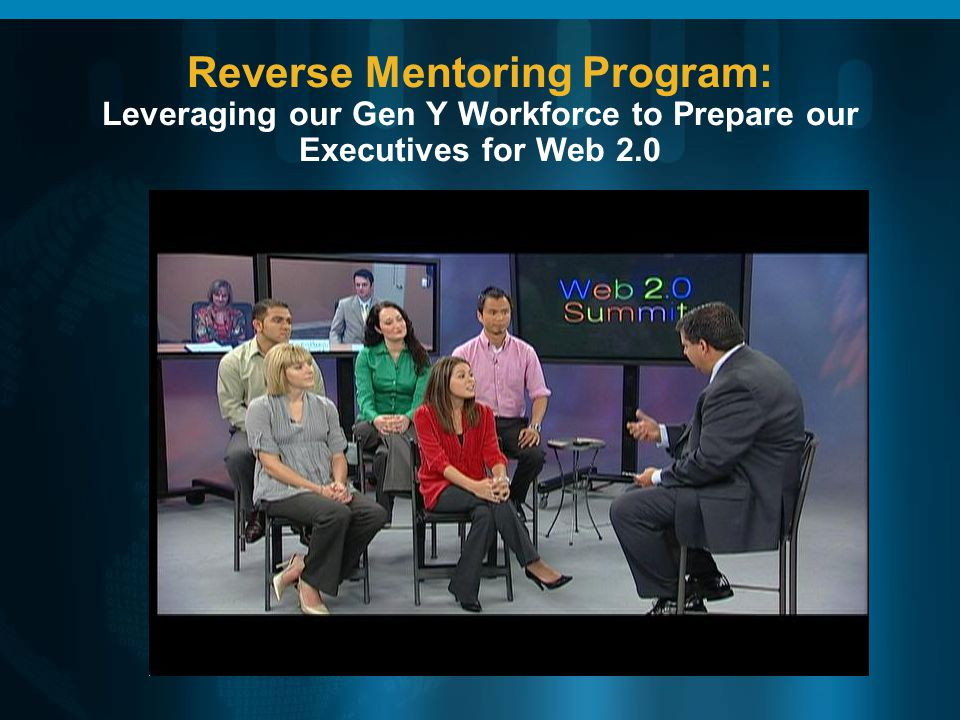 Reverse Mentoring Program: Leveraging our Gen Y Workforce to Prepare our Executives for Web 2.0