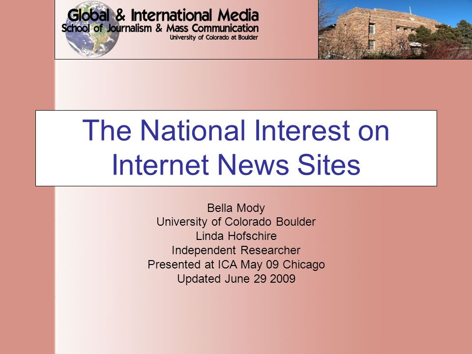 The National Interest on Internet News Sites Bella Mody University of Colorado Boulder Linda Hofschire Independent Researcher Presented at ICA May 09 Chicago Updated June 29 2009