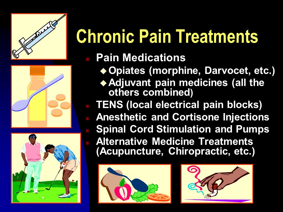 Chronic Pain Treatments n Pain Medications u Opiates (morphine, Darvocet, etc.) u Adjuvant pain medicines (all the others combined ) n TENS (local ele