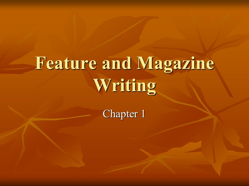 Feature and Magazine Writing Chapter 1