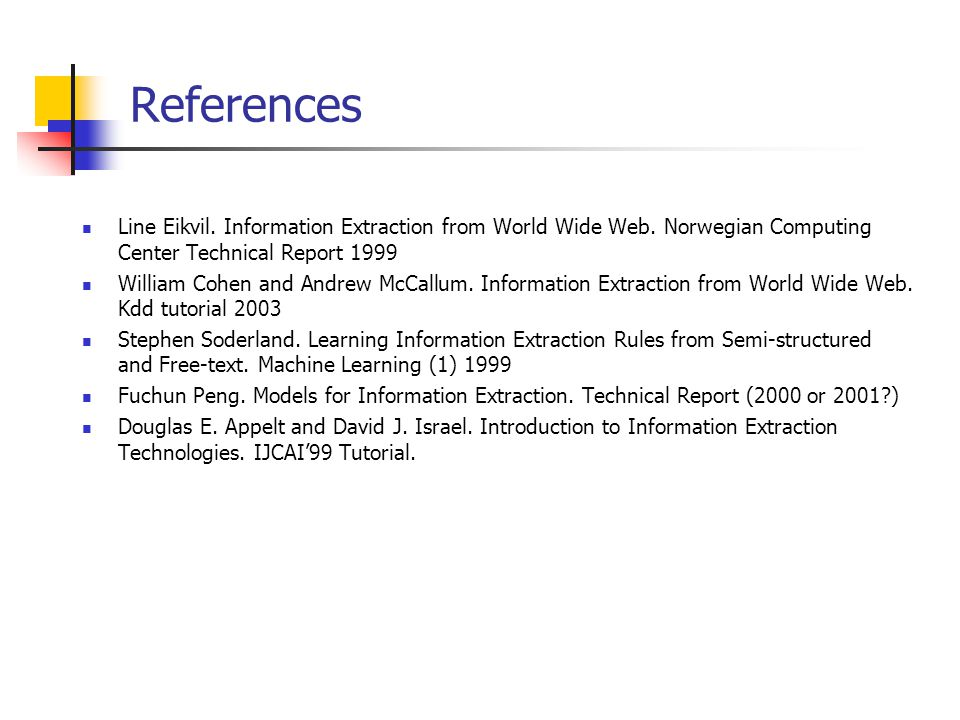 References Line Eikvil. Information Extraction from World Wide Web.