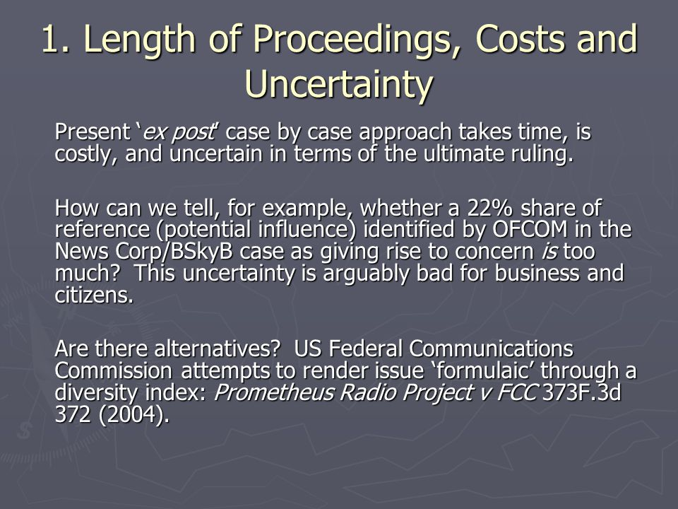 1. Length of Proceedings, Costs and Uncertainty Present ex post case by case approach takes time, is costly, and uncertain in terms of the ultimate ru